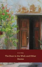 The Door in the Wall, and Other Stories (Annotated)