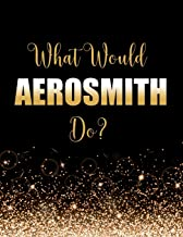 What Would Aerosmith Do?: Large Notebook/Diary/Journal for Writing 100 Pages, Aerosmith Gift for Fans