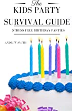 The Kids Party Survival Guide: Stress Free Birthday Parties