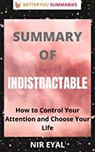 SUMMMARY OF INDISTRACTABLE: How to Control Your Attention & Choose Your Life