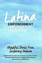 Latina Empowerment Through Leadership: Mindful Stories From Inspiring Women (English Edition)