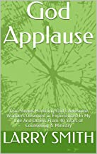 God Applause: True Stories Honoring God's Awesome Wonders Observed or Experienced In My Life And Others  From 40 Years of Counseling & Ministry