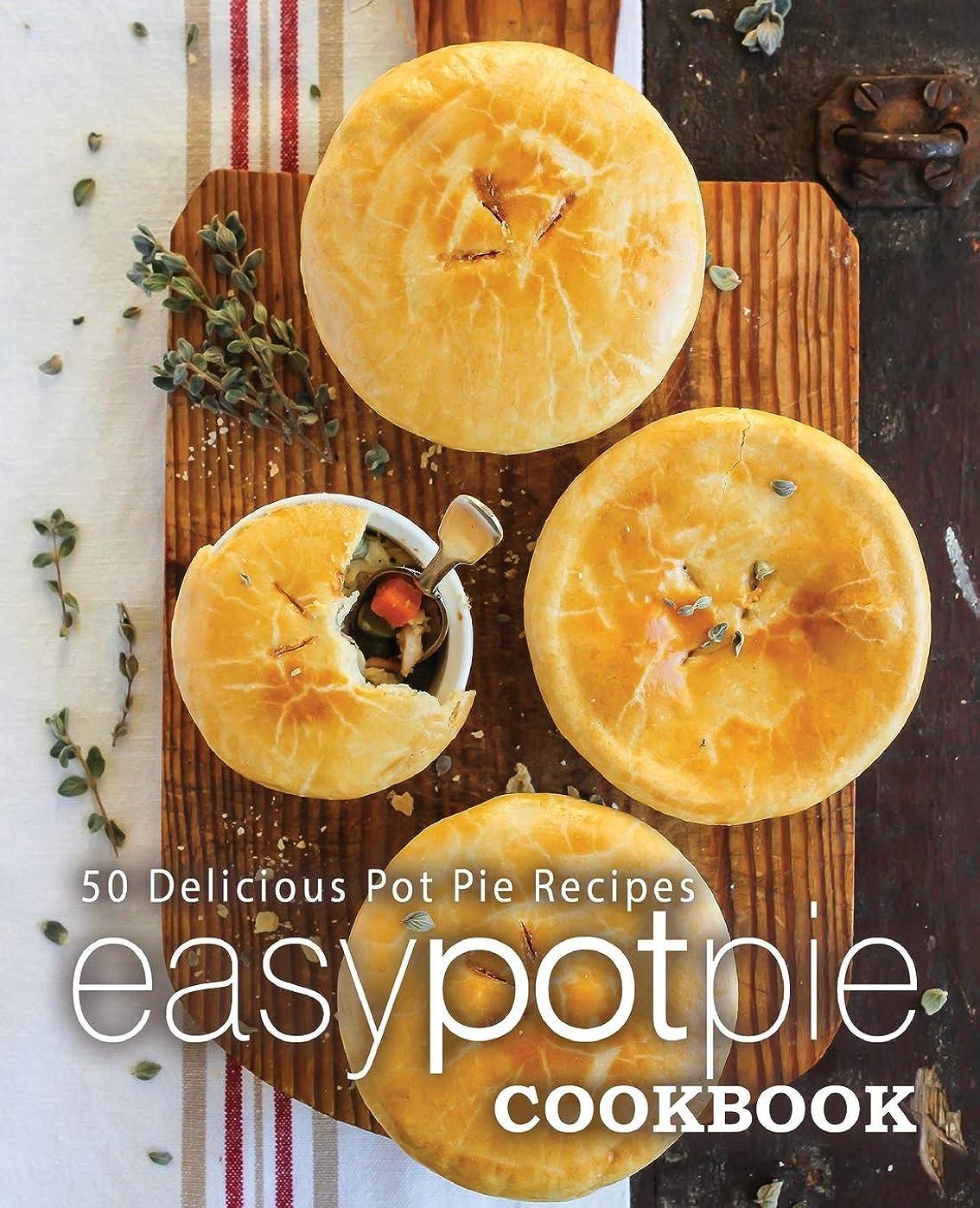 漂流広々としたアラブサラボEasy Pot Pie Cookbook: 50 Delicious Pot Pie Recipes