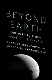Beyond Earth: Our Path to a New Home in the Planets