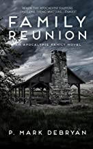 Family Reunion: When the Apocalypse happens only one thing matters, Family. (An Apocalypse Family Book 1)