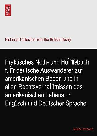Praktisches Noth- und Hülfsbuch für deutsche Auswanderer auf amerikanischen Boden und in allen Rechtsverhältnissen des amerikanischen Lebens. In Englisch und Deutscher Sprache.