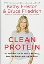 Clean Protein: The Revolution That Will Reshape Your Body, Boost Your Energy- and Save Our Planet
