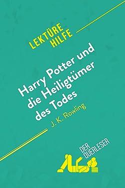 Harry Potter und die Heiligtümer des Todes von J. K. Rowling (Lektürehilfe): Detaillierte Zusammenfassung, Personenanalyse und Interpretation (German Edition)