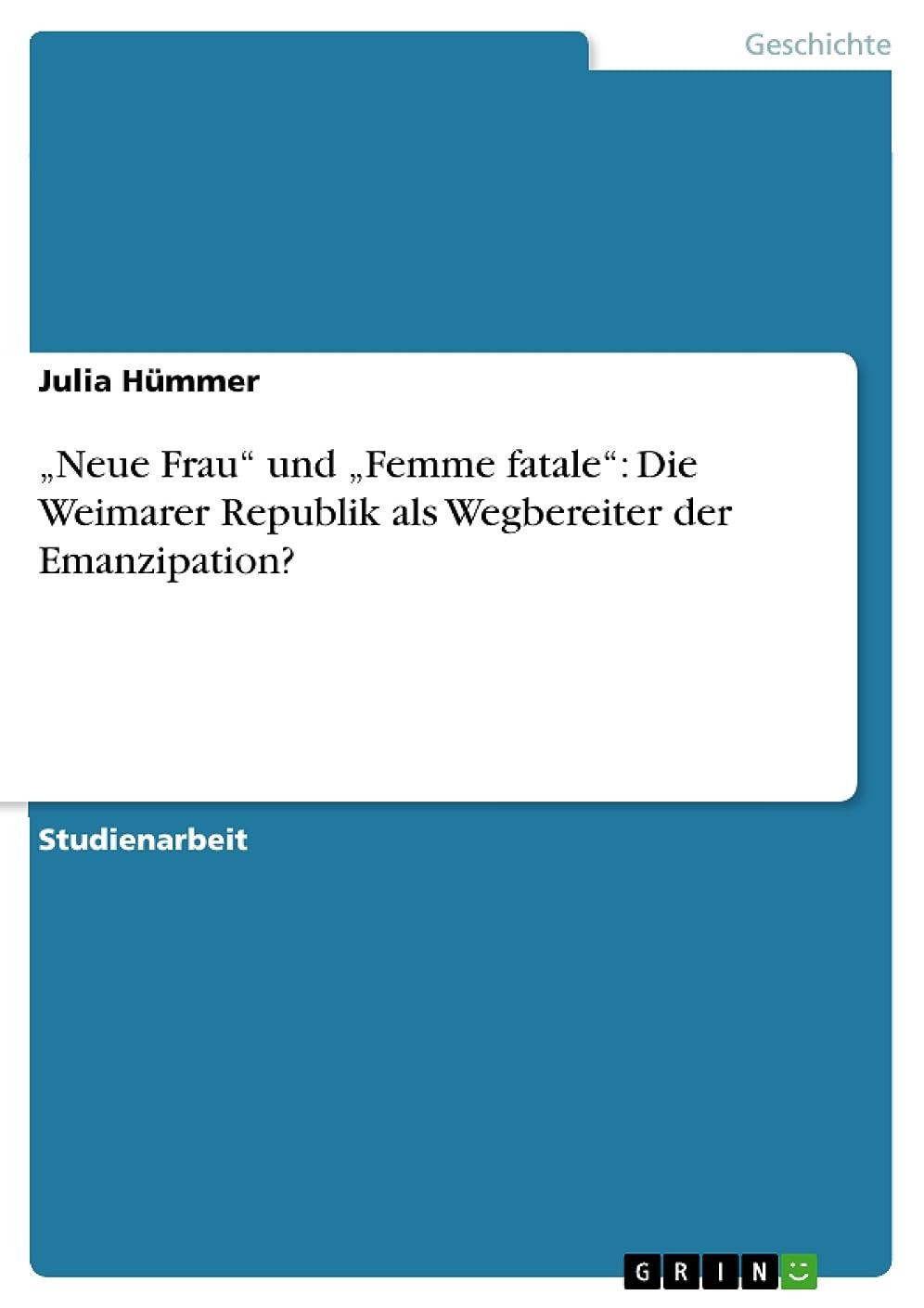 """衛星派手カルシウム?Neue Frau"""" und ?Femme fatale"""": Die Weimarer Republik als Wegbereiter der Emanzipation? (German Edition)"""