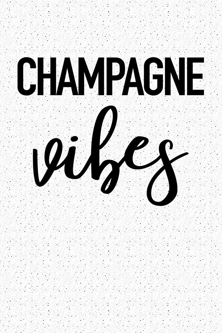 Champagne Vibes: A 6x9 Inch Matte Softcover Notebook Journal With 120 Blank Lined Pages And A French Wine Drinking Cover Slogan