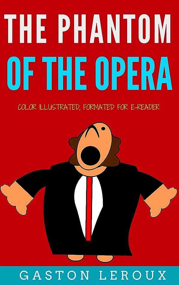 起きてエンゲージメント深遠The Phantom Of The Opera: Color Illustrated, Formatted for E-Readers (Unabridged Version) (English Edition)
