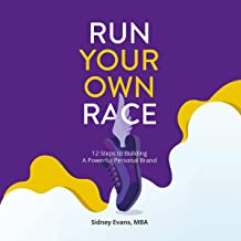 Run Your Own Race: 12 Steps to Building Your Powerful Personal Brand