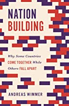 Nation Building: Why Some Countries Come Together While Others Fall Apart (Princeton Studies in Global and Comparative Soc...