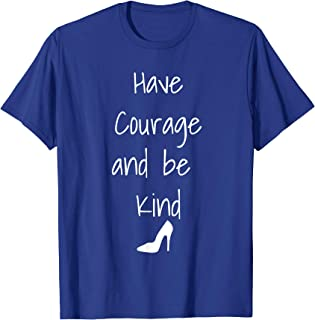 Cinderella Quote T-shirt Have Courage and Be Kind
