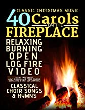 40 Carols By The Fireplace - Classic Christmas Music - Relaxing Burning Open Log Fire Video Classical Choir Songs and Hymns - US Military Bands: Army Chorus & Singing Sergeants & Sea Chanters