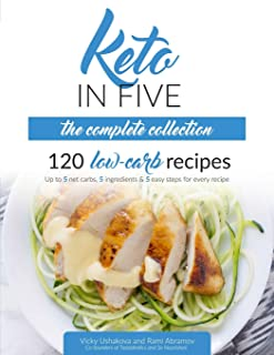 Keto in Five - The Complete Collection: 120 Low Carb Recipes. Up to 5 Net Carbs, 5 Ingredients & 5 Easy Steps for Every Recipe