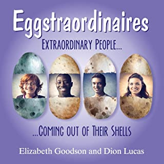 Eggstraordinaires: Extraordinary People Coming out of Their Shells