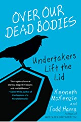 Over Our Dead Bodies:: Undertakers Lift the Lid Kindle Edition