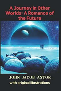 A Journey in Other Worlds: A Romance of the Future: with original illustrations