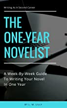 The One-Year Novelist: A Week-By-Week Guide To Writing Your Novel In One Year (Writing As A Second Career Book 3)