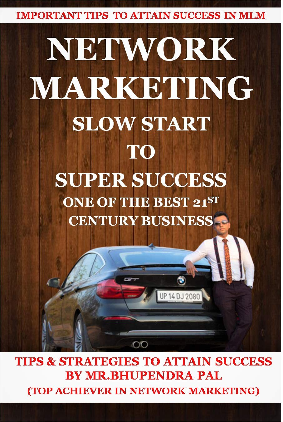 Network Marketing : Slow Start to Super Success : One Of The Best 21st Century Business (volume Book 1)