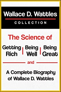 Wallace D. Wattles Collection: The Science of Getting Rich, The Science of Being Well, The Science of Being Great, and A C...