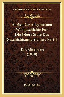 Abriss Der Allgemeinen Weltgeschichte Fur Die Obere Stufe Des Geschichtsunterrichtes, Part 1: Das Alterthum (1878)
