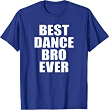 BEST DANCE BRO EVER SHIRT, Dancing Brother Funny TShirt