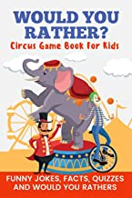 Would You Rather? Circus Game Book For Kids Funny Jokes, Facts, Quizzes, and Would You Rathers!: Clean family fun, perfect on road trips, and plane trips!  The best birthday and holiday gift idea!