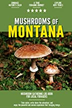 Mushrooms of Montana: Mushroom Gathering Log Book for Local Backyard Foragers   Incredible Foraging Experience   Gather Wi...