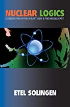 Nuclear Logics: Contrasting Paths in East Asia and the Middle East (Princeton Studies in International History and Politics Book 115)