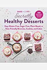 Bake to Be Fit's Secretly Healthy Desserts: Easy Gluten-Free, Sugar-Free, Plant-Based, or Keto-Friendly Brownies, Cookies, and Cakes Hardcover