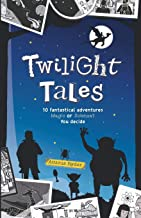 Twilight Tales: Magic meets science in 10 adventure-packed stories