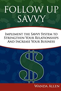 Follow Up Savvy: Implement The Savvy System to Strengthen Your Relationships and Increase Your Business