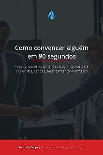 Drops: Como convencer alguém em 90 segundos: Faça conexões instantâneas e significativas para en
