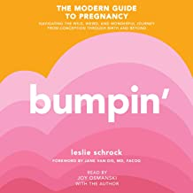 Bumpin': The Modern Guide to Pregnancy: Navigating the Wild, Weird, and Wonderful Journey From Conception Through Birth an...