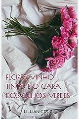 Flores, vinho tinto e o cara dos olhos verdes: Série Harry e Luke #2 eBook Kindle