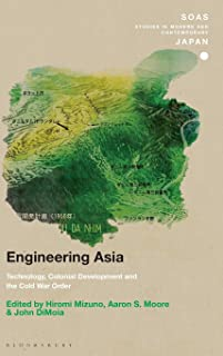 Engineering Asia: Technology, Colonial Development, and the Cold War Order