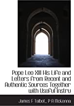 Pope Leo XIII His Life and Letters from Recent and Authentic Sources Together with Useful Instru