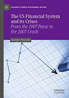 The US Financial System and its Crises: From the 1907 Panic to the 2007 Crash (Palgrave Studies in Economic History)