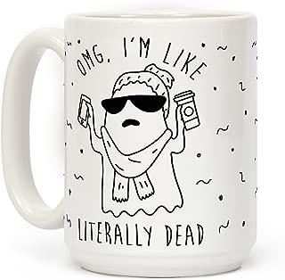 LookHUMAN OMG I'm Like Literally Dead Ghost White 15 Ounce Ceramic Coffee Mug