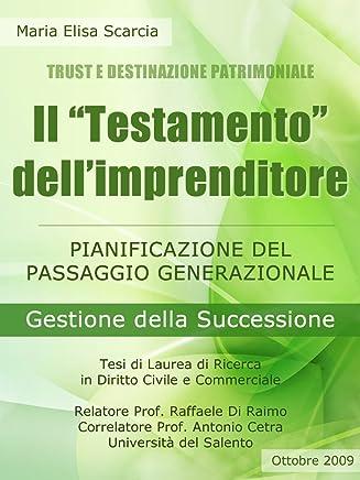 Il Testamento dellImprenditore - Pianificazione del Passaggio Generazionale - Gestione della Successione: Pianificazione del Passaggio Generazionale ... (Trust e Destinazione Patrimoniale Vol. 4)