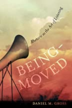 Being-Moved: Rhetoric as the Art of Listening (Volume 2) (Rhetoric & Public Culture: History, Theory, Critique)