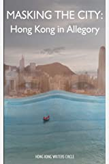 Masking the City: Hong Kong in Allegory (Hong Kong Writers Circle Anthology Book 16) Kindle Edition