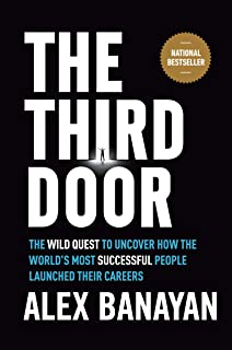 Third Door: The Wild Quest to Uncover How the World's Most Successful People Launched Their Careers