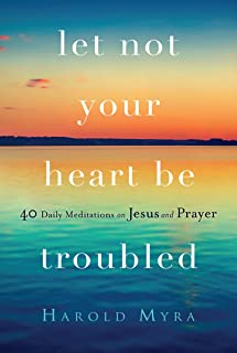 Let Not Your Heart Be Troubled: 40 Daily Meditations on Jesus and Prayer