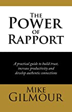 The Power of Rapport: A Practical Guide to Build Trust, Increase Productivity and Develop Authentic Connections