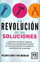 La revolución de las soluciones: La forma en la que los negocios, el Gobierno y las empresas sociales se unen para resolver los problemas más ... (Acción empresarial) (Spanish Edition)