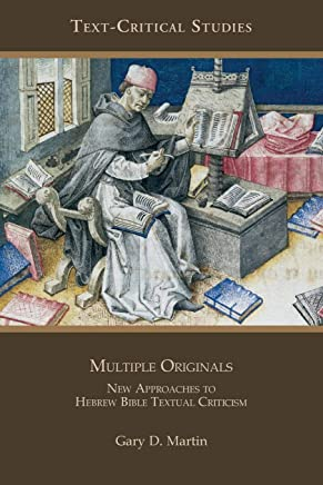 Multiple Originals: New Approaches to Hebrew Bible Textual Criticism