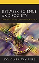 Between Science and Society: Charting the Space of Science Fiction (Politics, Literature, & Film)